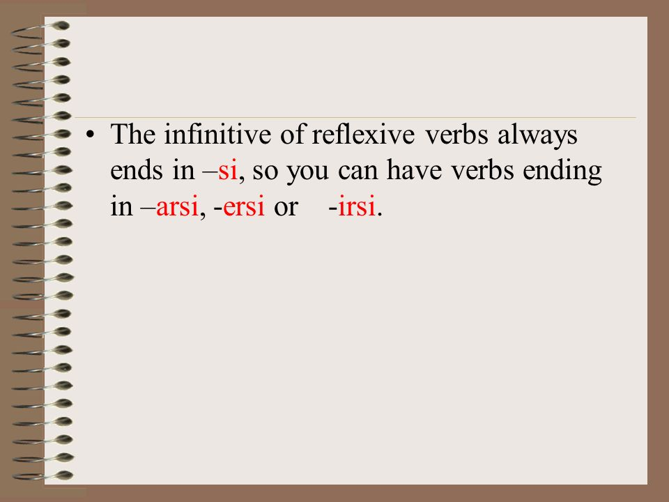 The infinitive of reflexive verbs always ends in –si, so you can have verbs ending in –arsi, -ersi or -irsi.