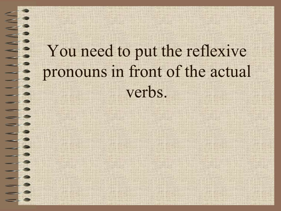 You need to put the reflexive pronouns in front of the actual verbs.