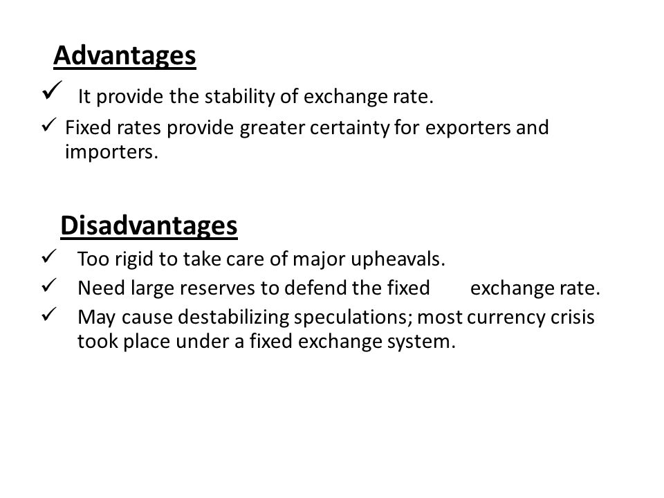 advantages and disadvantages of fixed exchange rate Introduction the exchange rate is the rate at which one currency trades in exchange of another currency exchange rate is value which is sam.