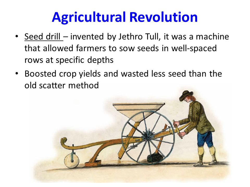 agricultural revolution how did the  there were many different features of the agricultural revolution during the eighteenth-century all of these aspects of the agricultural revolution had effects both economically and socially.