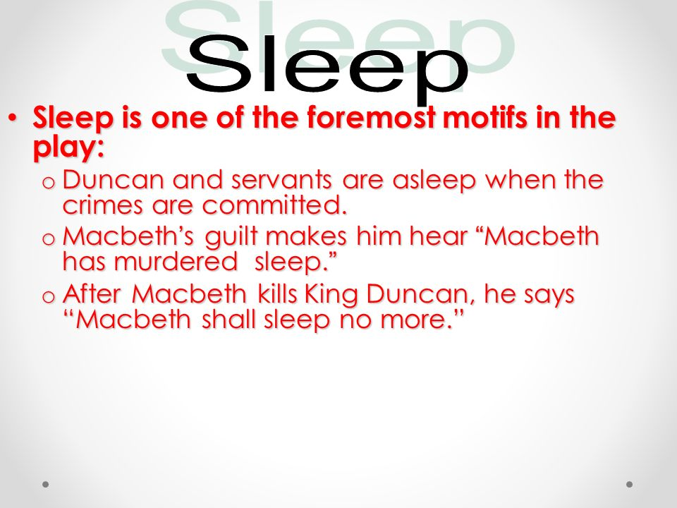 the motif of sleep in macbeth a play by william shakespeare Macbeth is a famous play written by william shakespeare theme of darkness appears through the whole play the aim of this study is to show in which way the plot of the play is connected with the darkness and how the main events are reflected in nature.