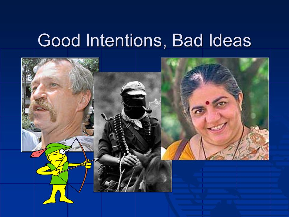 Good Intentions, Bad Ideas