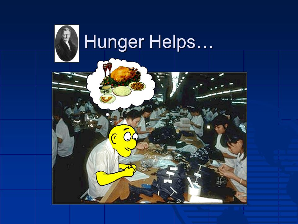 Hunger Helps…