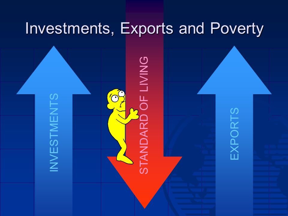 Investments, Exports and Poverty