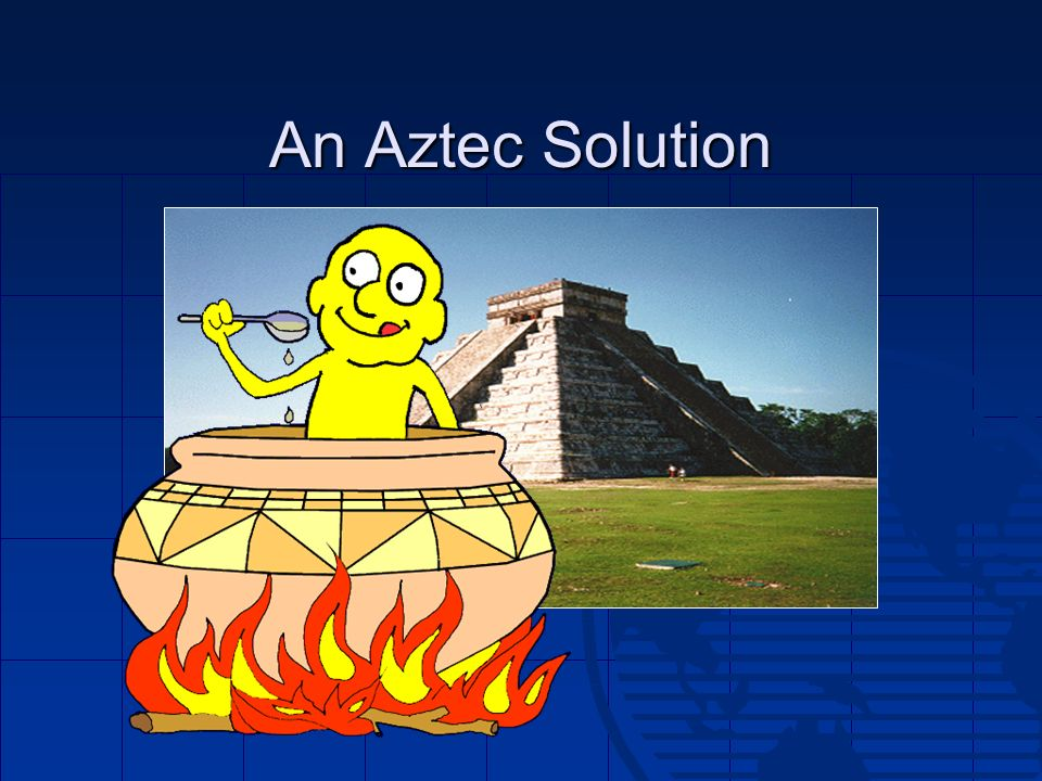 An Aztec Solution