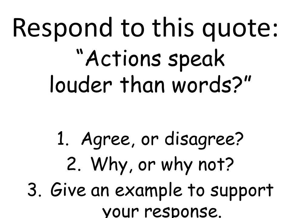 """Your Actions Speak Louder Than Words: Respond To This Quote: """"Actions Speak Louder Than Words"""