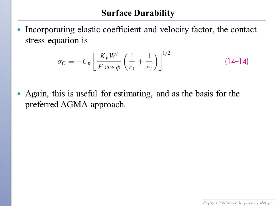 Surface Durability Incorporating elastic coefficient and velocity factor, the contact stress equation is.