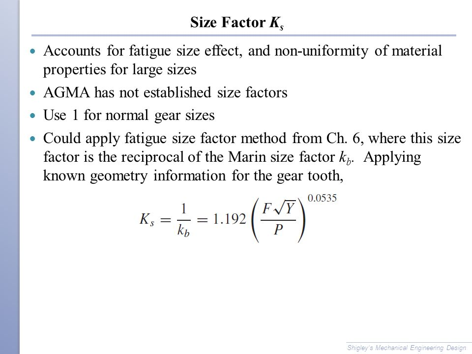 AGMA has not established size factors Use 1 for normal gear sizes