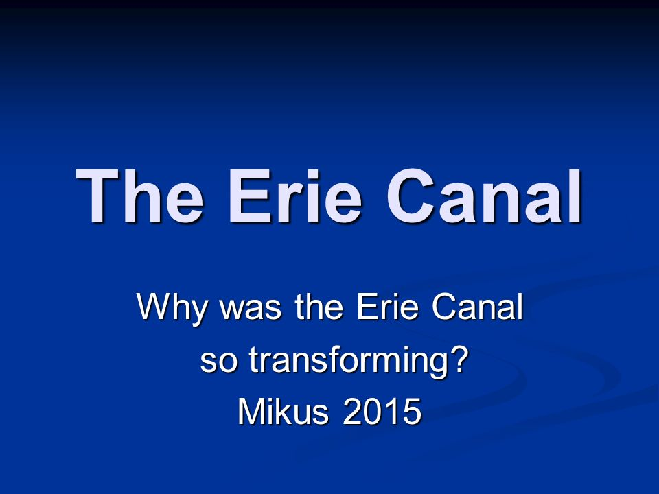 Why was the Erie Canal so transforming Mikus 2015 Mikus 2010