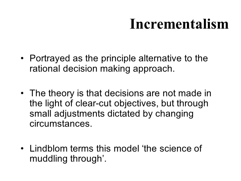 the science of muddling through But, lindblom thinks that such incremental muddling through is a good thing it is efficient (it analyzes practical options much more quickly than the root method) and in the end it is.