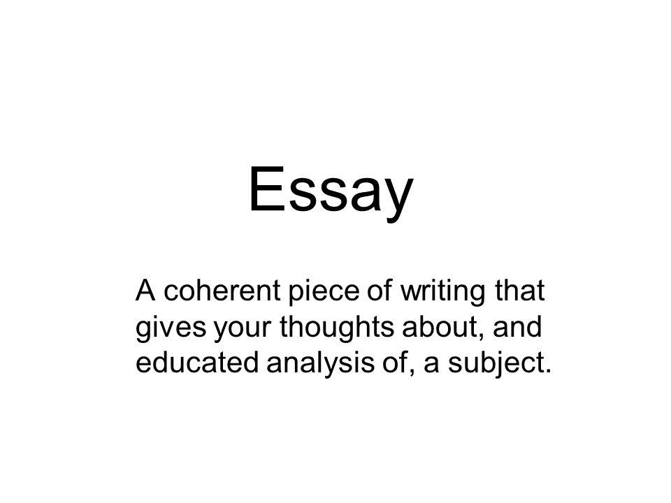 essay a coherent piece of writing that gives your thoughts about  1 essay a coherent piece of writing that gives your thoughts about and educated analysis of a subject