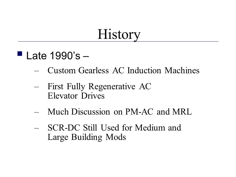 History Late 1990's – Custom Gearless AC Induction Machines