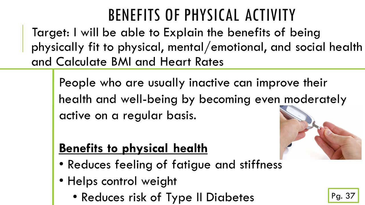 the benefits of physical activity Doing regular physical activity can make you feel good about yourself and it can have a number of benefits for your health for example, it reduces the.