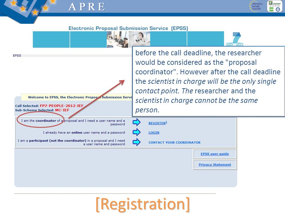 before the call deadline, the researcher would be considered as the proposal coordinator . However after the call deadline the scientist in charge will be the only single contact point. The researcher and the scientist in charge cannot be the same person.