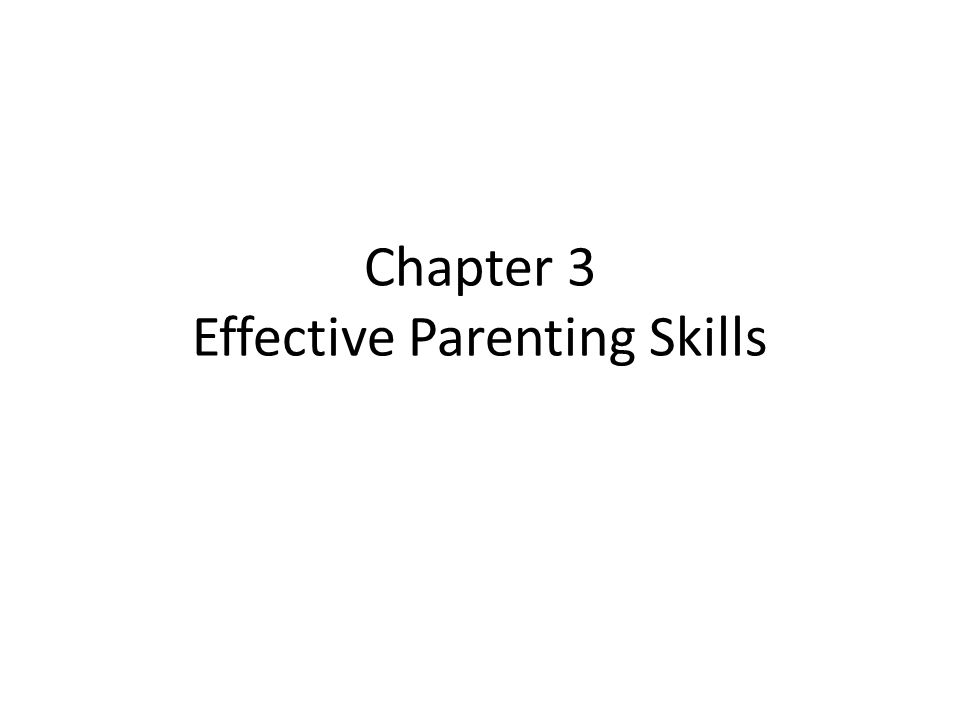 Chapter 3 Effective Parenting Skills