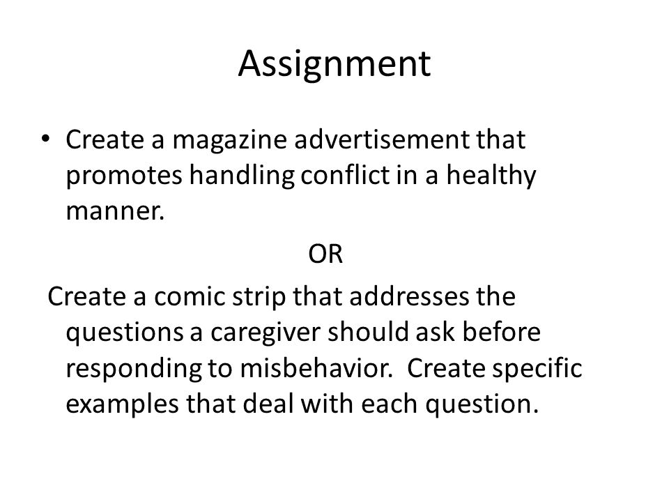 Assignment Create a magazine advertisement that promotes handling conflict in a healthy manner. OR.