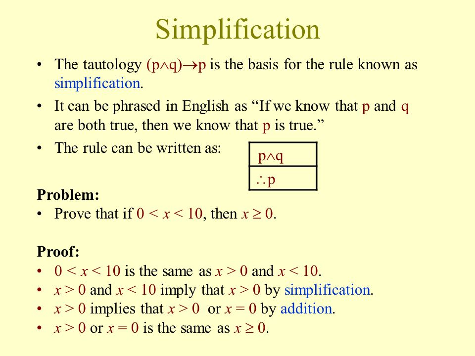 Simplification The tautology (pq)p is the basis for the rule known as simplification.