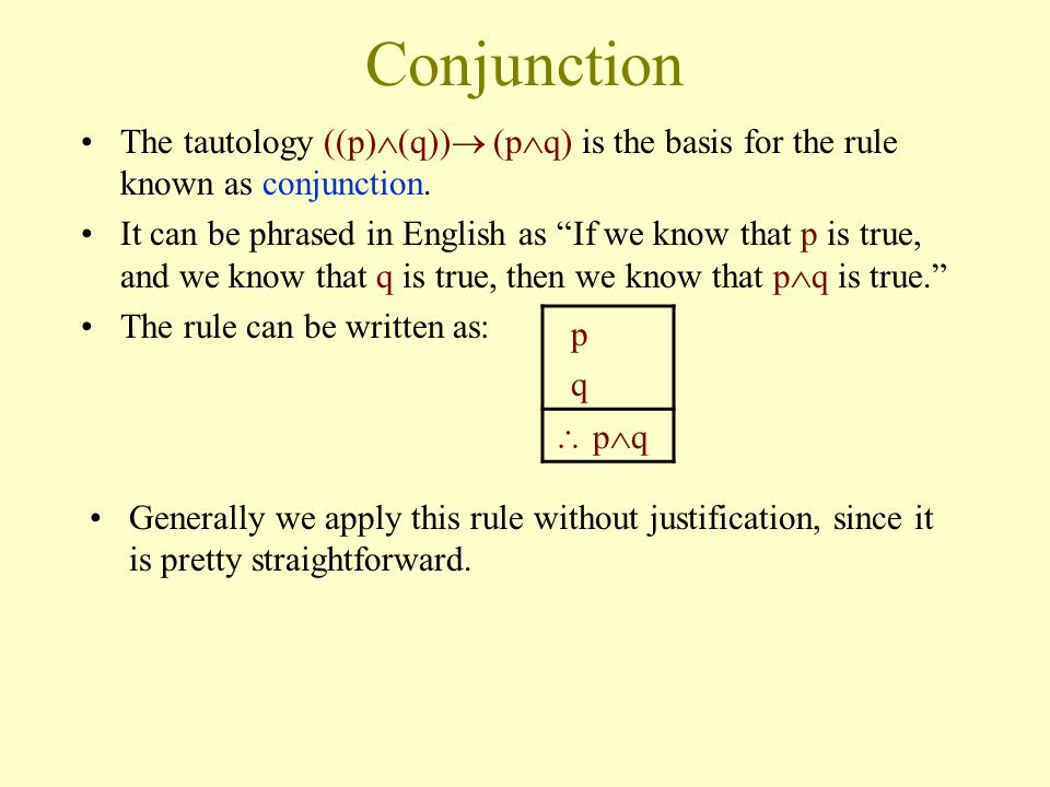 Conjunction The tautology ((p)(q)) (pq) is the basis for the rule known as conjunction.