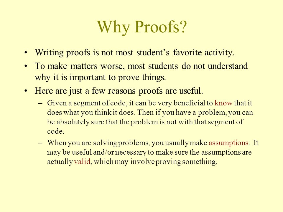 Why Proofs Writing proofs is not most student's favorite activity.