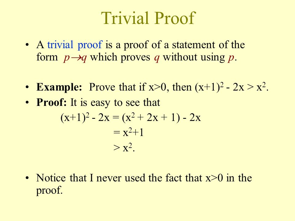 Trivial Proof A trivial proof is a proof of a statement of the form pq which proves q without using p.