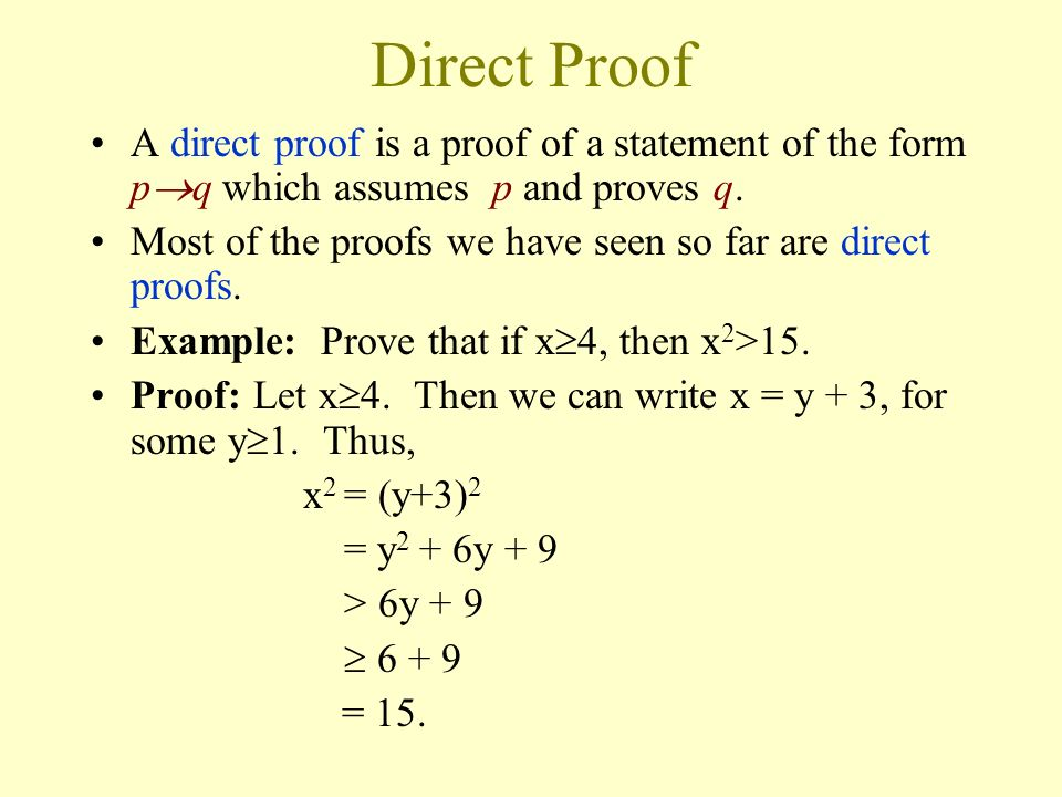 Direct Proof A direct proof is a proof of a statement of the form pq which assumes p and proves q.