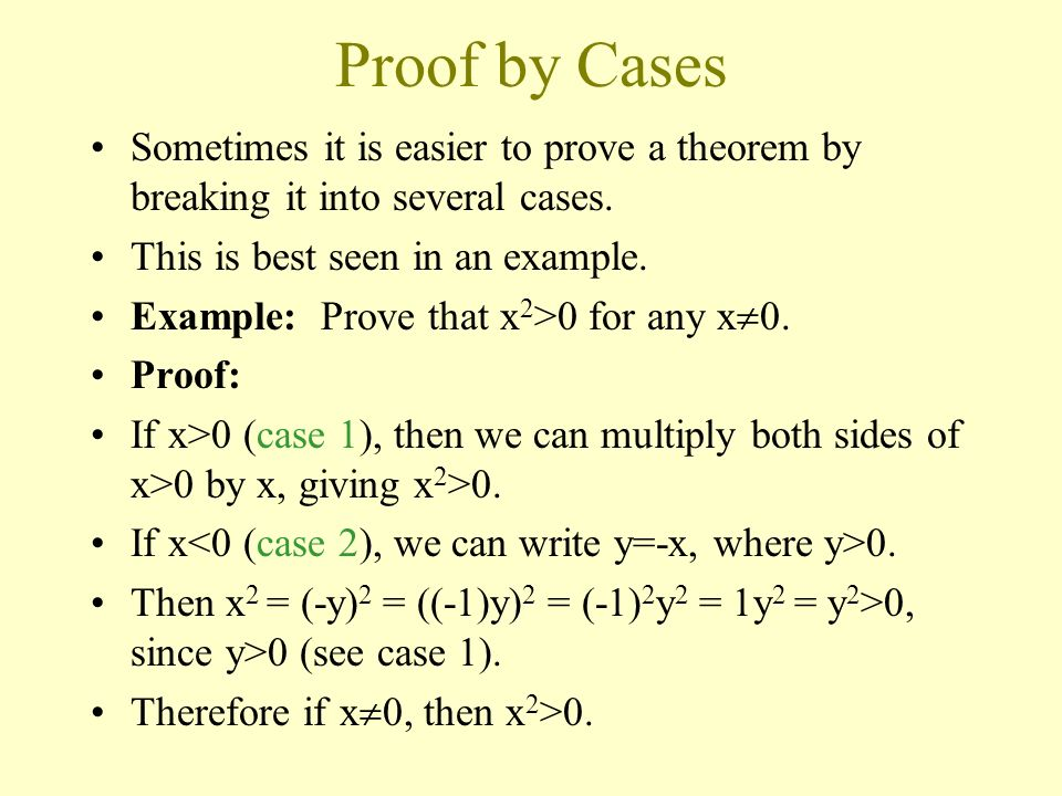 Proof by Cases Sometimes it is easier to prove a theorem by breaking it into several cases. This is best seen in an example.