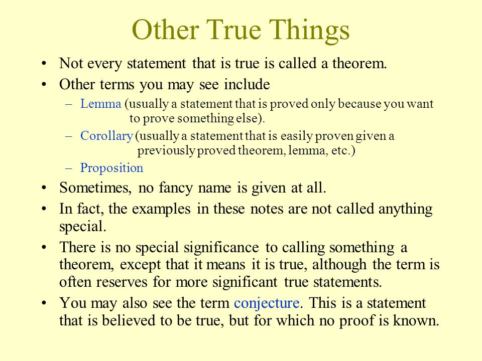 Other True Things Not every statement that is true is called a theorem. Other terms you may see include.