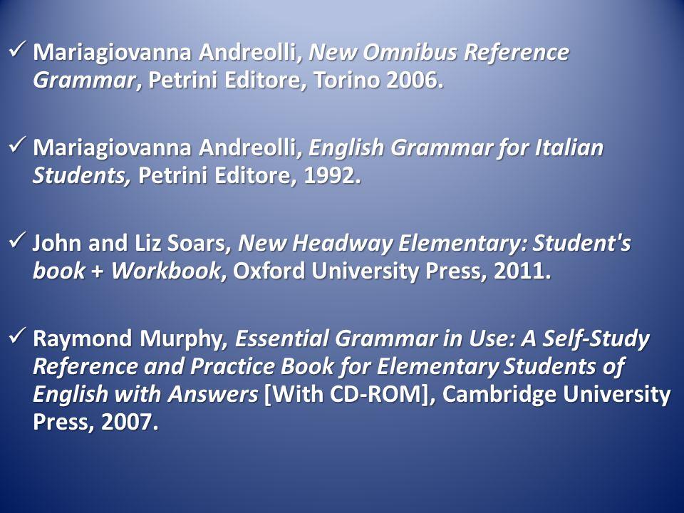 Mariagiovanna Andreolli, New Omnibus Reference Grammar, Petrini Editore, Torino 2006.