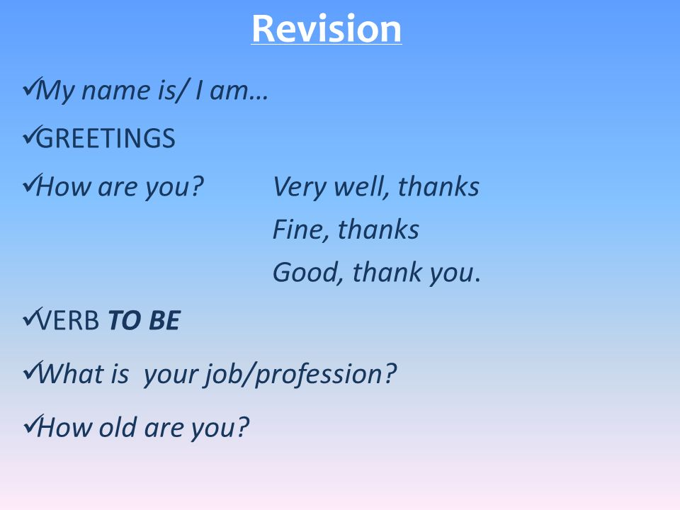 Revision My name is/ I am… GREETINGS How are you Very well, thanks