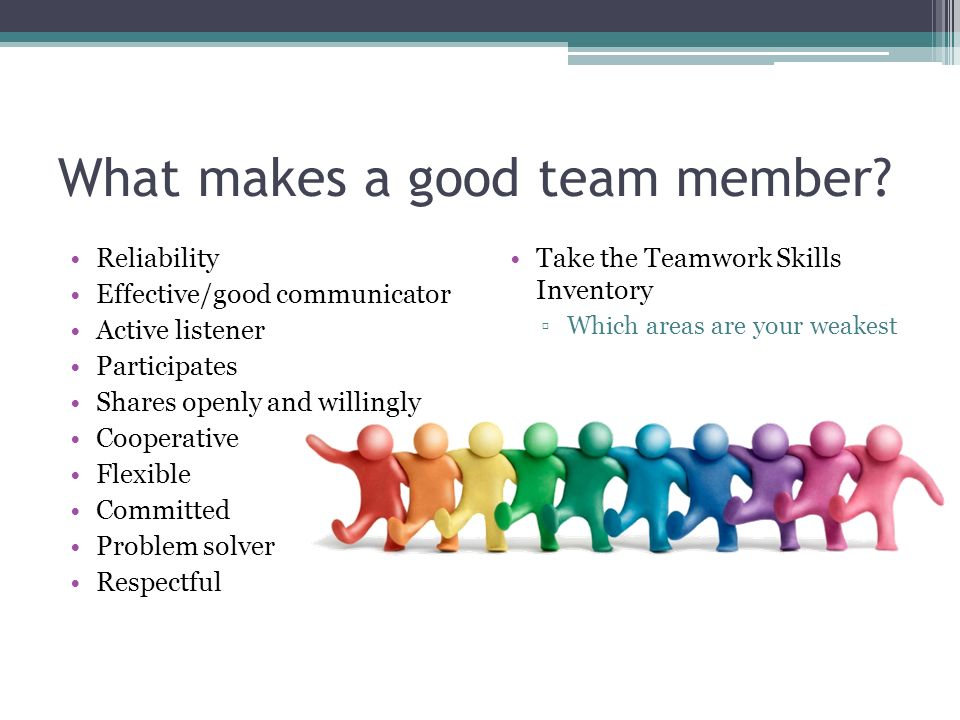 what makes a good team Friendly behaviour between team members and sharing & respecttheir ideas in addition to the above, the team can be considered a three partteam.