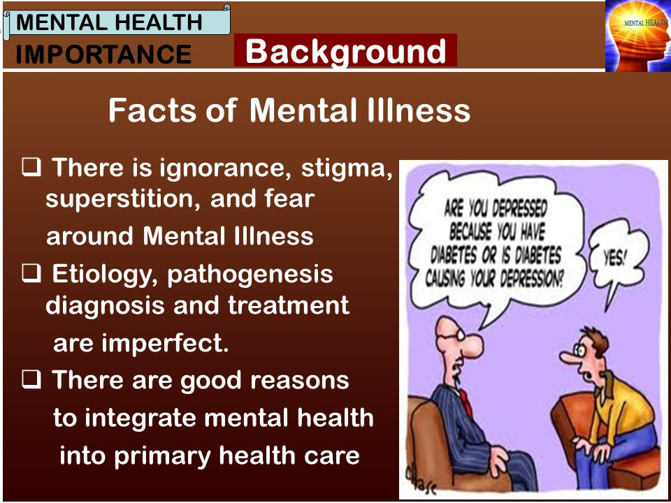 the ignorance of physical illness in mental health Stigma in bipolar disorder and other mental illnesses is a real and pervasive problem a person who has been stigmatized on account of mental illness, real or even only perceived, often suffers discrimination at work, in school, or in other social stigma usually stems from ignorance, prejudice or fear.