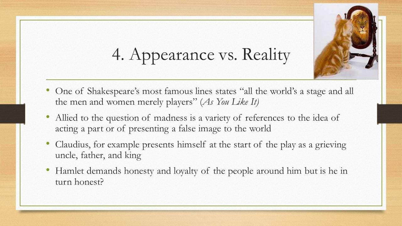 hamlet appearance vs reality False appearances seeming versus reality in act v scene i hamlet observes that even the thickest make-up put on to disguise ageing cannot prevent death .