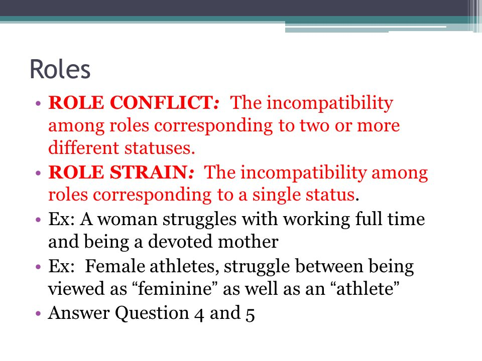 Roles ROLE CONFLICT: The incompatibility among roles corresponding to two  or more different statuses.