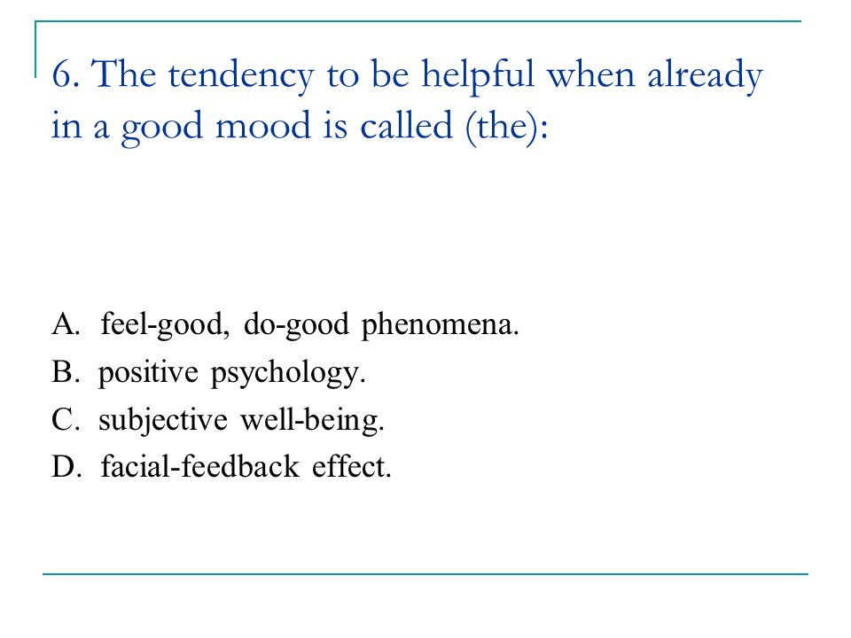 6. The tendency to be helpful when already in a good mood is called (the):