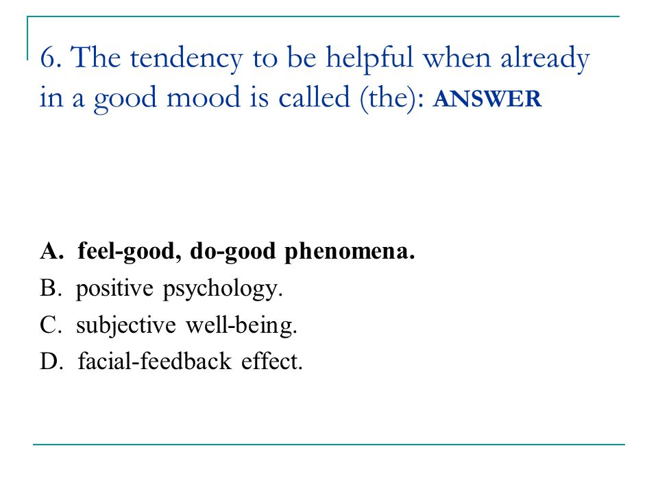 6. The tendency to be helpful when already in a good mood is called (the): ANSWER