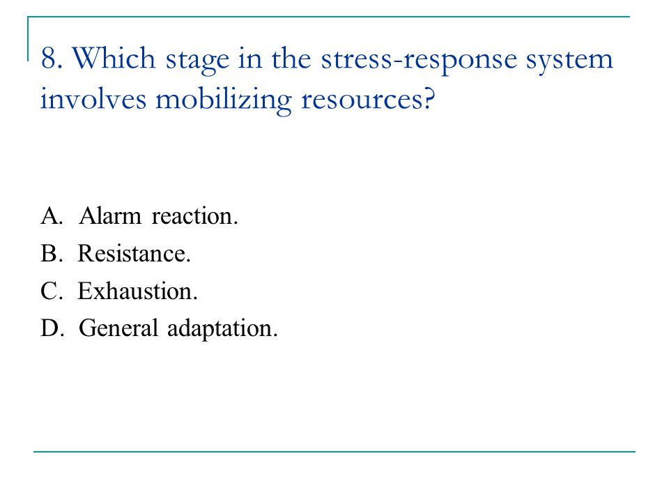 8. Which stage in the stress-response system involves mobilizing resources