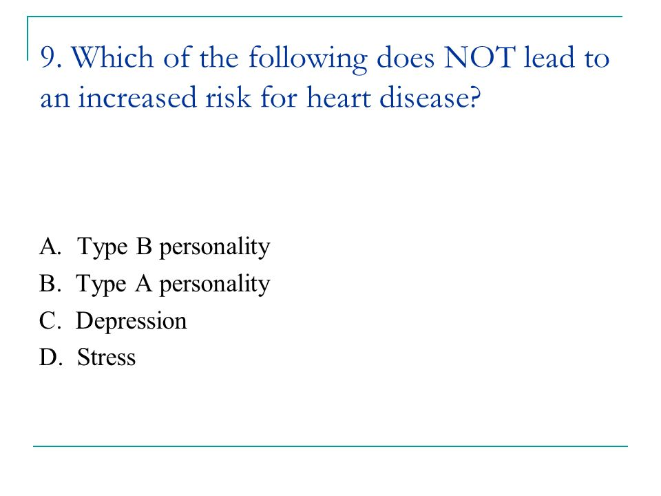 9. Which of the following does NOT lead to an increased risk for heart disease