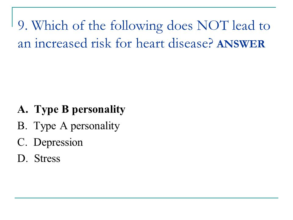 9. Which of the following does NOT lead to an increased risk for heart disease ANSWER