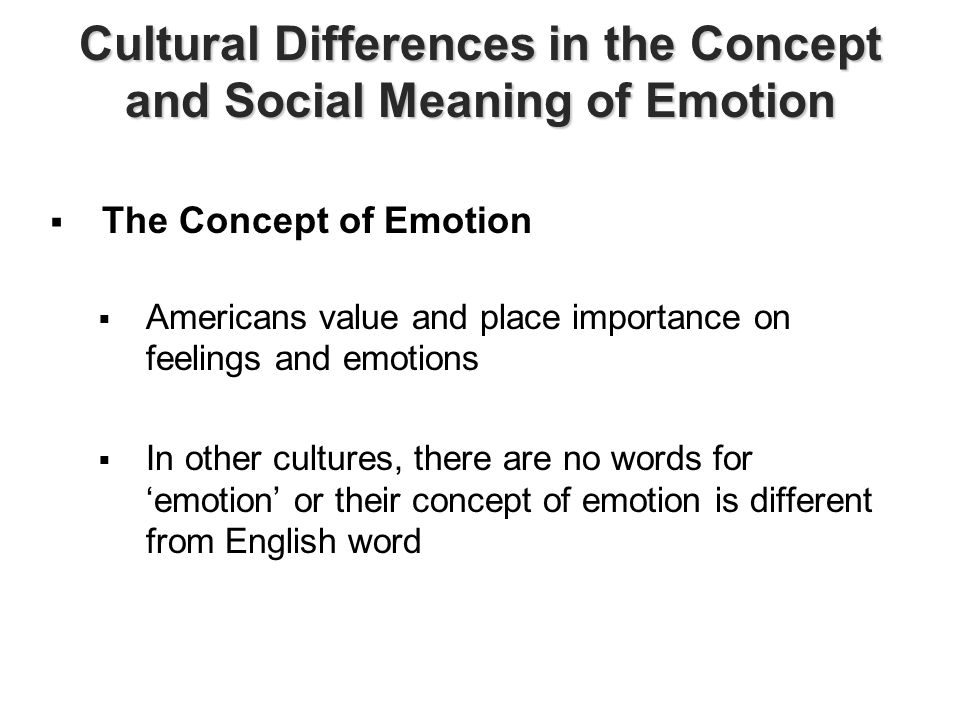 cultural emotion expressions When emotional intelligence doesn't translate there is some evidence that cross-cultural differences in emotional expression are linked to ingroup and outgroup distinctions and the cultural dimensions of individualism and collectivism.