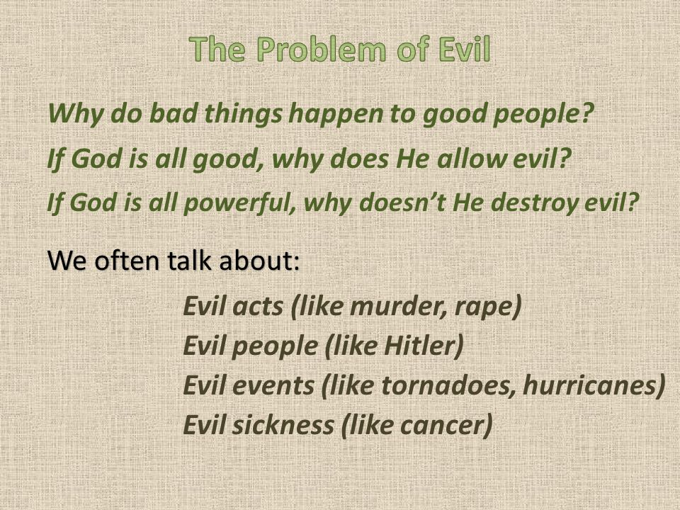 an essay on the issue on why god allow evil Both of these authors discuss interesting motives from both sides of the issue: why and why not god should allow evil what makes leibniz' perspective credible is his prestigious accomplishments leibniz is the son of a professor of law, and has countless achievements in a wide variety of subjects.