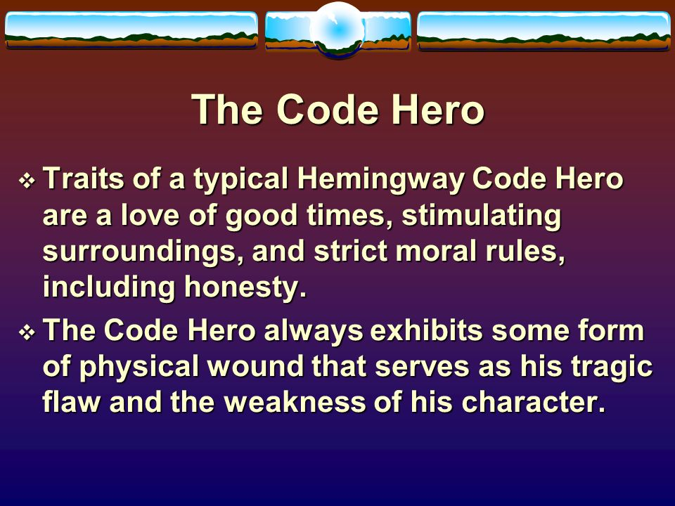 hemingways hero and code hero Read hemingway heroes free essay and over 88,000 other research documents hemingway heroes code heroes aren't people who scurry about defending the planet from aliens and monsters they are people who follow a.