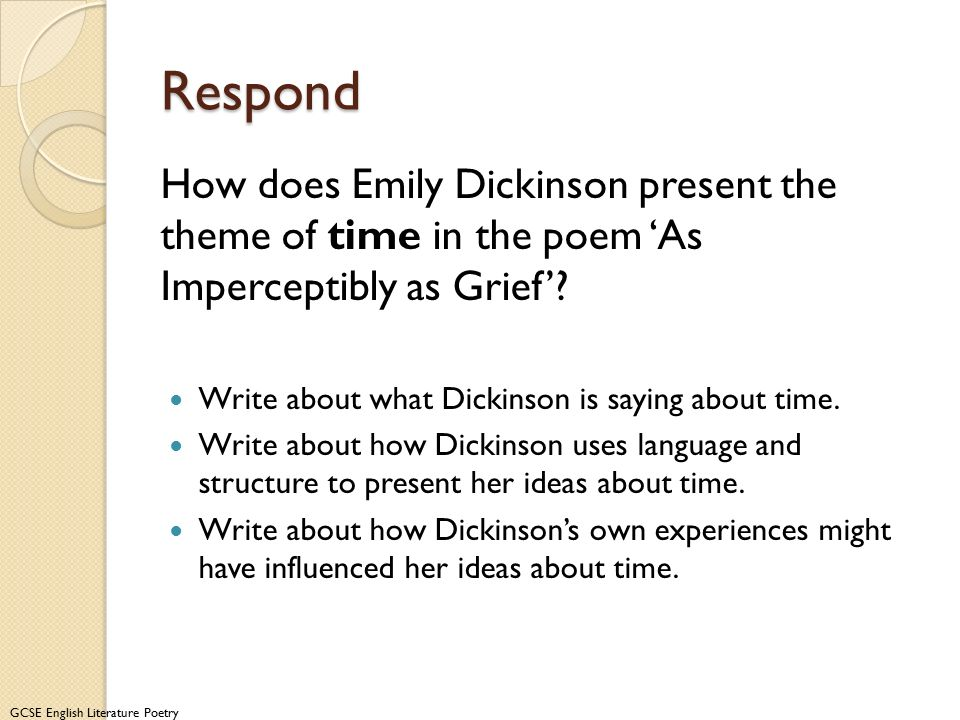 Respond How does Emily Dickinson present the theme of time in the poem 'As Imperceptibly as Grief'