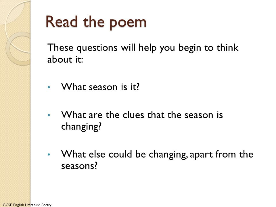 Read the poem These questions will help you begin to think about it: