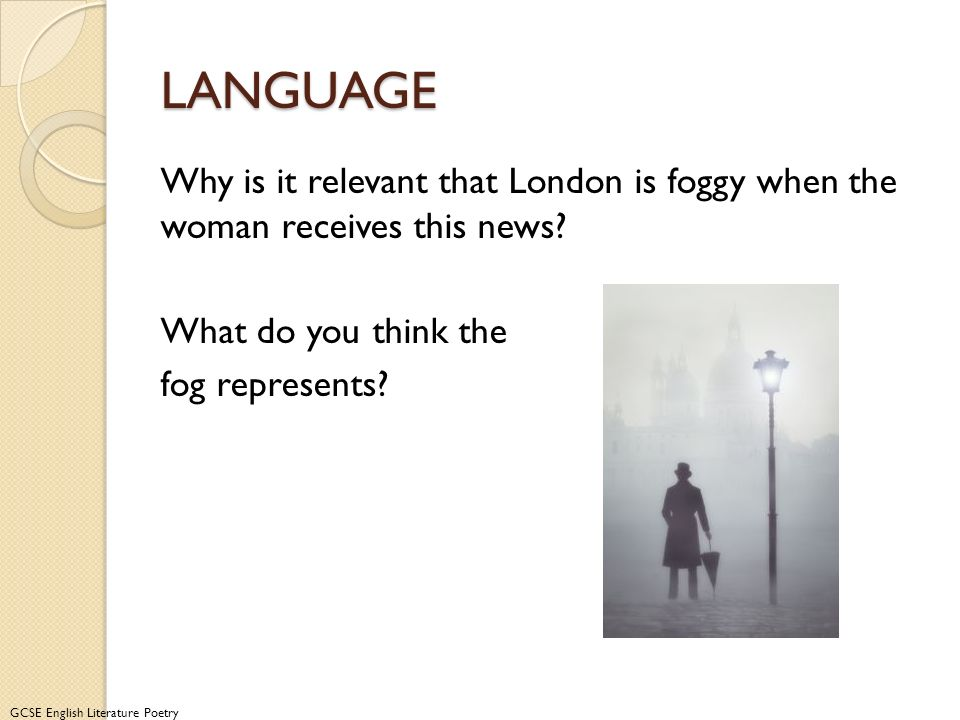 LANGUAGE Why is it relevant that London is foggy when the woman receives this news.