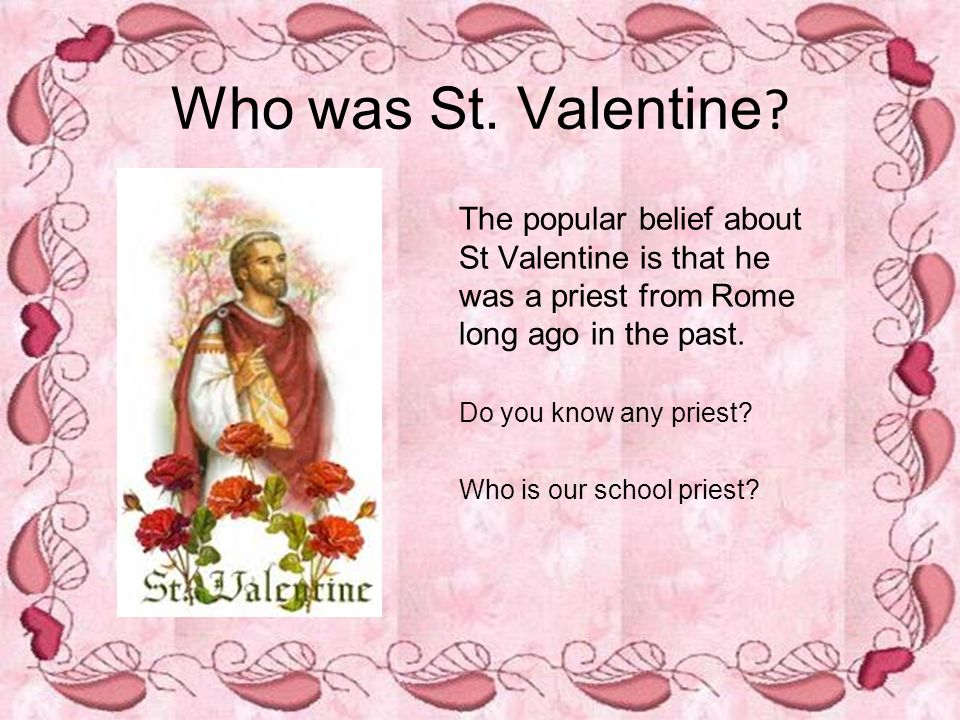 who was st valentine the popular belief about st valentine is that he was a