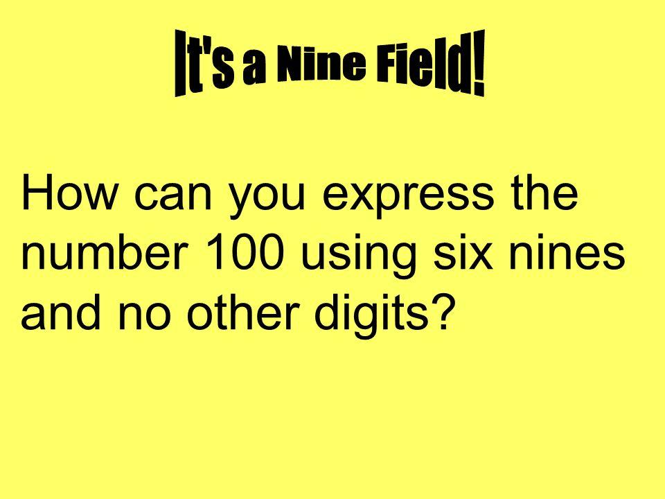 four nines equal 100
