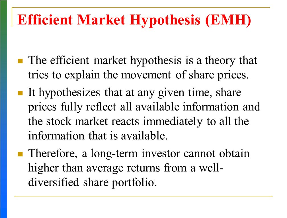 efficient market hypothesis an The efficient market hypothesis - emh is an investment theory whereby share prices reflect all information and consistent alpha generation is impossible.