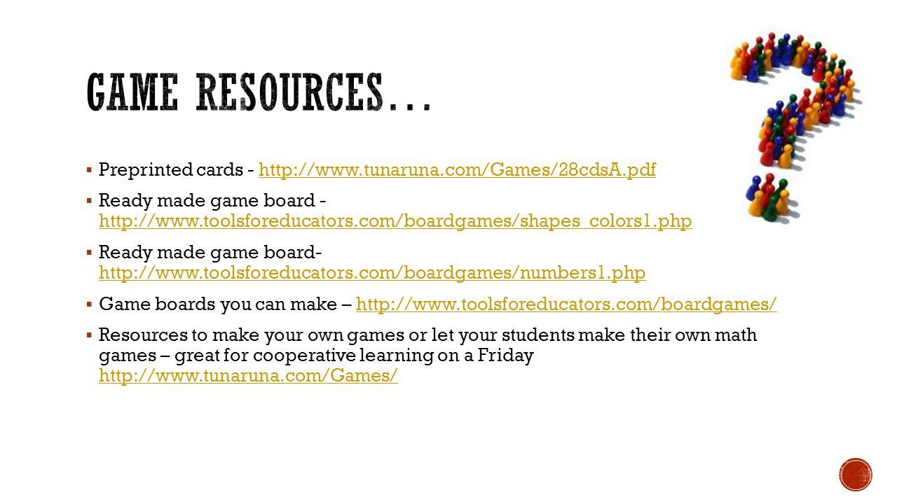 Game resources… Preprinted cards - http://www.tunaruna.com/Games/28cdsA.pdf.