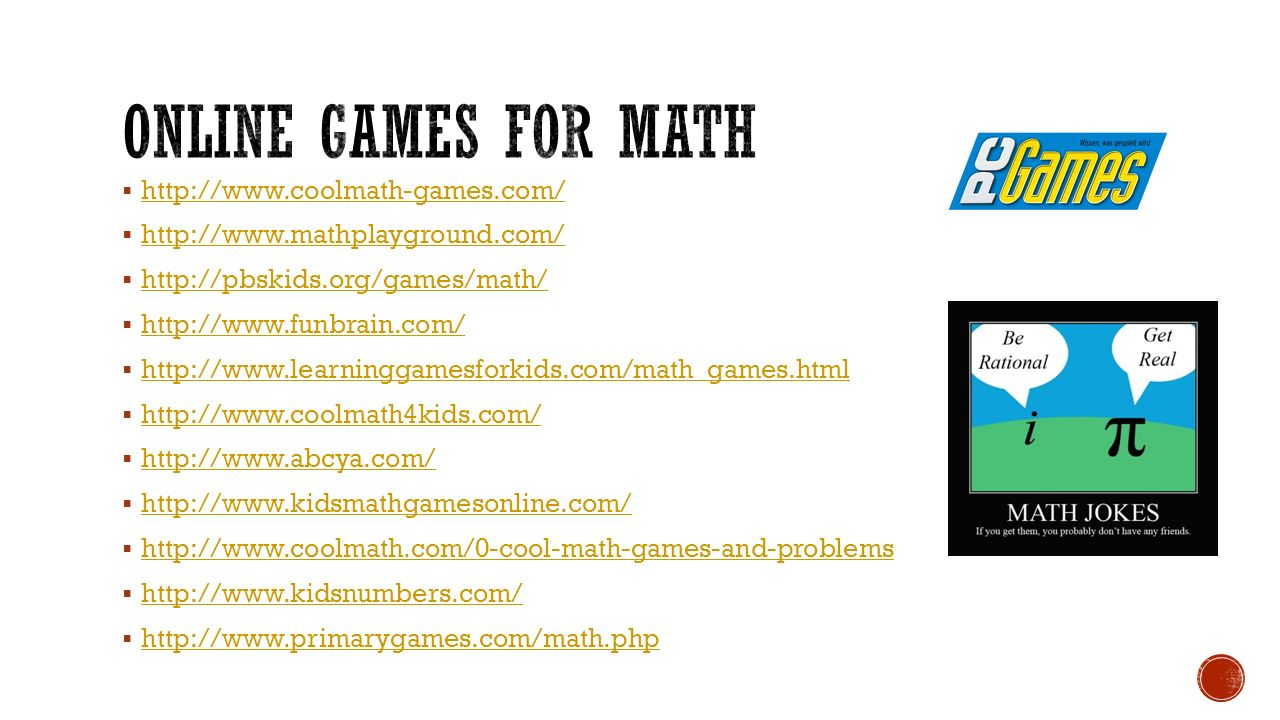 Online games for math http://www.coolmath-games.com/