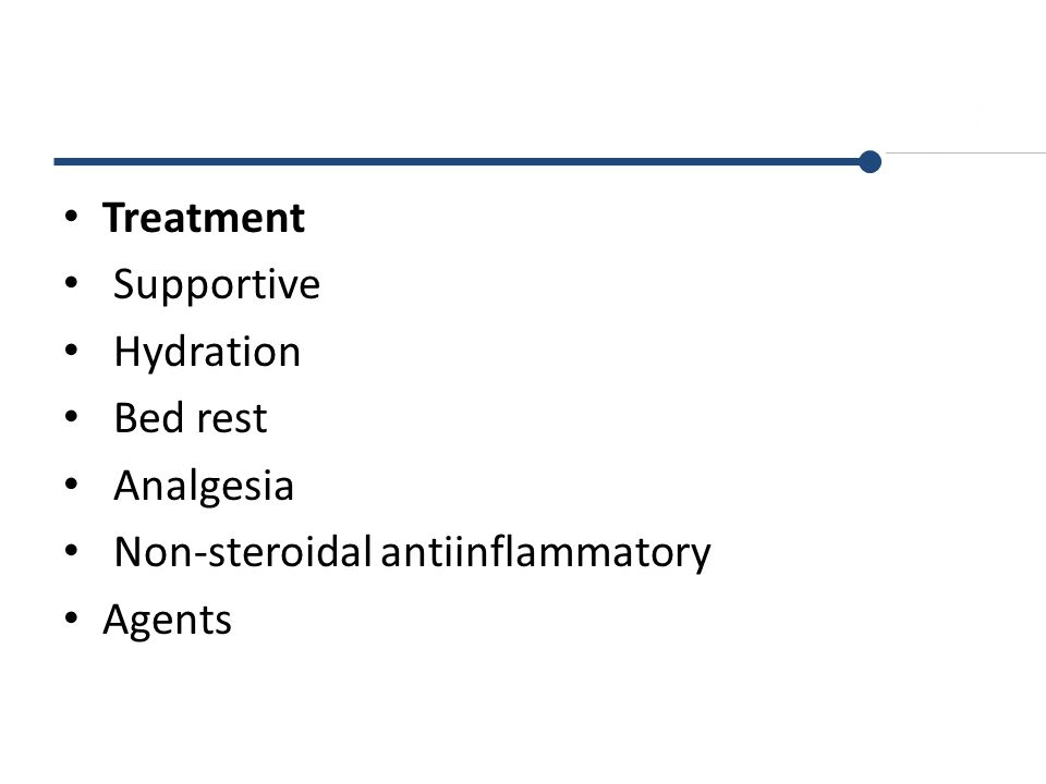 Treatment Supportive Hydration Bed rest Analgesia Non-steroidal antiinflammatory Agents